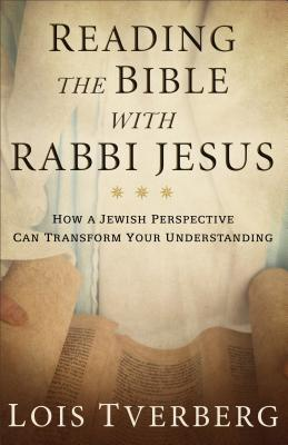 Image for Reading the Bible with Rabbi Jesus: How a Jewish Perspective Can Transform Your Understanding of Scripture