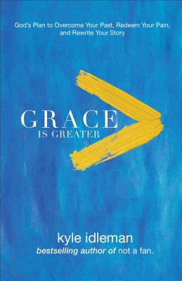"""Image for """"Grace Is Greater: Gods Plan to Overcome Your Past, Redeem Your Pain, and Rewrite Your Story"""""""