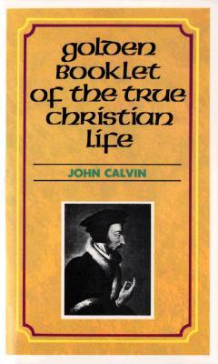 Golden Booklet of the True Christian Life Devotional Classic, Calvin
