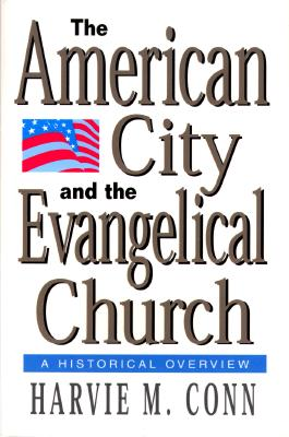 Image for AMERICAN CITY AND THE EVANGELICAL CHURCH A HISTORICAL OVERVIEW