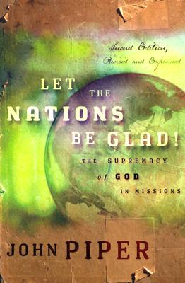 Let the Nations Be Glad! 2nd Edition, John Piper