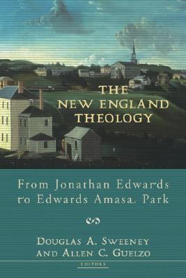 Image for The New England Theology: From Jonathan Edwards to Edwards Amasa Park