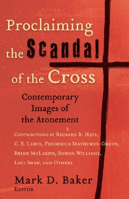 Image for Proclaiming the Scandal of the Cross: Contemporary Images of the Atonement
