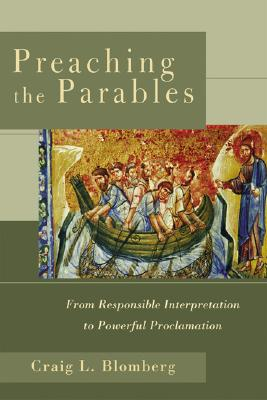 Image for Preaching the Parables : From Responsible Interpretation to Powerful Proclamation