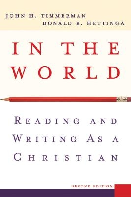 In the World: Reading and Writing as a Christian, John H. Timmerman, Donald R. Hettinga