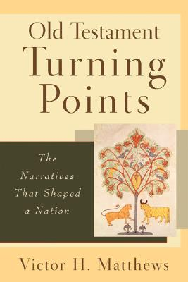 Old Testament Turning Points: The Narratives That Shaped a Nation, Victor H. Matthews