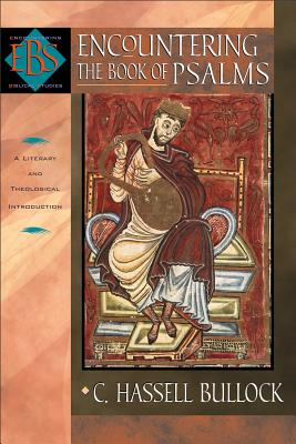Encountering the Book of Psalms: A Literary and Theological Introduction (Encountering Biblical Studies), C. Hassell Bullock