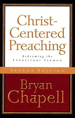 Christ-Centered Preaching : Redeeming The Expository Sermon, BRYAN CHAPELL
