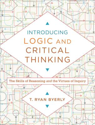 Image for Introducing Logic and Critical Thinking: The Skills of Reasoning and the Virtues of Inquiry