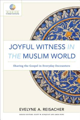 Image for Joyful Witness in the Muslim World: Sharing the Gospel in Everyday Encounters (Mission in Global Com