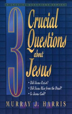 3 Crucial Questions About Jesus, MURRAY J. HARRIS