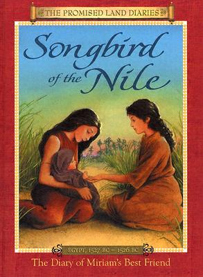 Image for Songbird of the Nile: The Diary of Miriams Best Friend; Egypt, 1527-1526 BC (Promised Land Diaries)