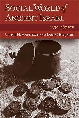 Social World of Ancient Israel: 1250-587 BCE, Don C. Benjamin, Victor H. Matthews