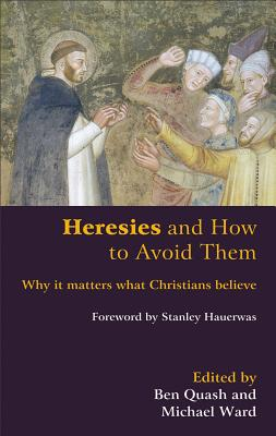 Heresies and How to Avoid Them: Why It Matters What Christians Believe, Ben Quash, ed.