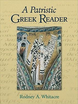 Patristic Greek Reader, A, Rodney A. Whitacre