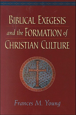 Image for Biblical Exegesis and the Formation of Christian Culture