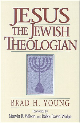 Jesus the Jewish Theologian, Brad H. Young