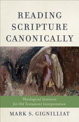 Image for Reading Scripture Canonically: Theological Instincts for Old Testament Interpretation