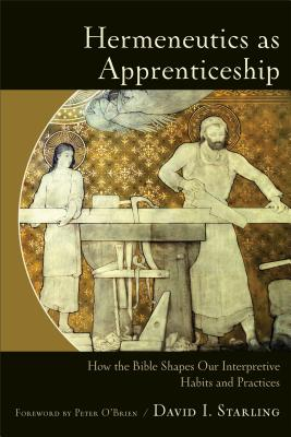 Image for Hermeneutics as Apprenticeship: How the Bible Shapes Our Interpretive Habits and Practices