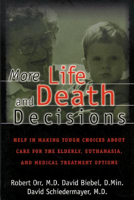 Image for More Life & Death Decisions: Help in Making Tough Choices About Care for the Elderly, Euthanasia, and Medical Treatment Options