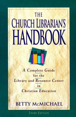 Image for The Church Librarian's Handbook: A Complete Guide for the Library and Resource Center in Christian Education