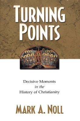 Image for Turning Points: Decisive Moments in the History of Christianity