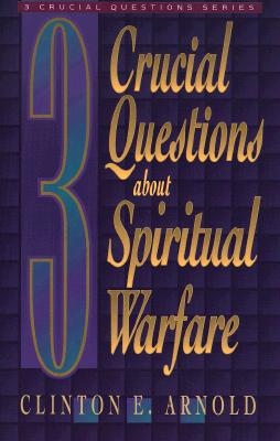 3 Crucial Questions about Spiritual Warfare (Three Crucial Questions), Arnold, Clinton E.
