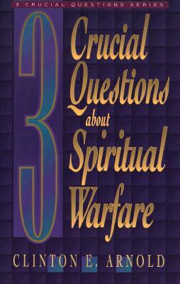 3 Crucial Questions about Spiritual Warfare (Three Crucial Questions), Arnold, Clinton E.