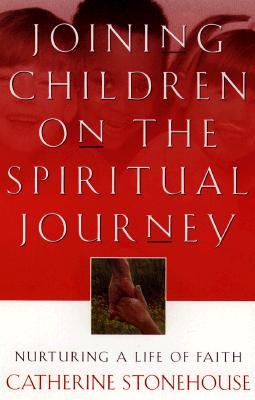 Joining Children on the Spiritual Journey: Nurturing a Life of Faith (Bridgepoint Books), Catherine Stonehouse