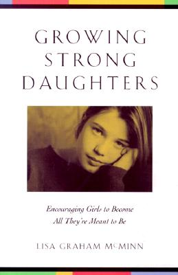 Image for Growing Strong Daughters: Encouraging Girls to Become All They're Meant to Be
