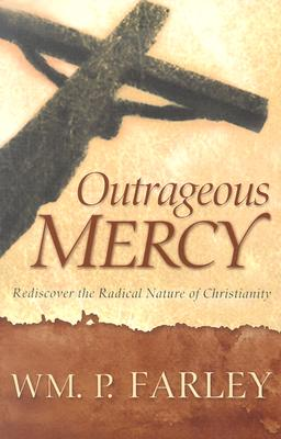 Image for Outrageous Mercy: Rediscover the Radical Nature of Christianity