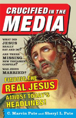 Image for Crucified In The Media: Finding The Real Jesus Amidst Today's Headlines