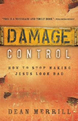 Damage Control: How to Stop Making Jesus Look Bad, Merrill, Dean