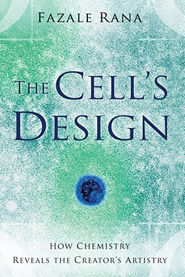 The Cell's Design: How Chemistry Reveals the Creator's Artistry, Rana, Fazale