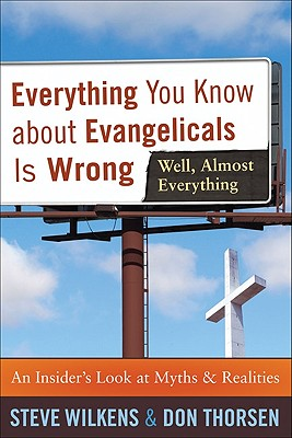 Image for Everything You Know about Evangelicals Is Wrong (Well, Almost Everything): An Insider's Look at Myths and Realities