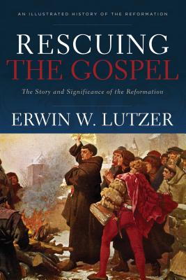Image for Rescuing the Gospel: The Story and Significance of the Reformation