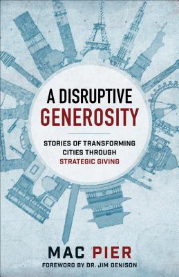 Image for A Disruptive Generosity: Stories of Transforming Cities through Strategic Giving