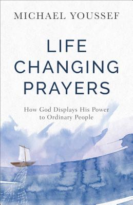 Image for Life-Changing Prayers: How God Displays His Power to Ordinary People