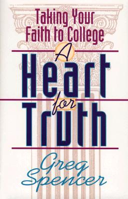 Image for A Heart for Truth: Taking Your Faith to College