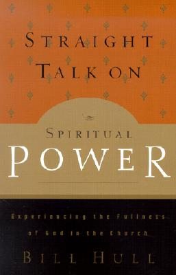 Image for Straight Talk on Spiritual Power: Experiencing the Fullness of God in the Church