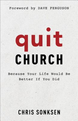 Image for Quit Church: Because Your Life Would Be Better If You Did