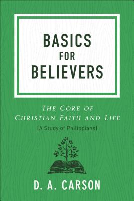 Image for Basics for Believers: The Core of Christian Faith and Life