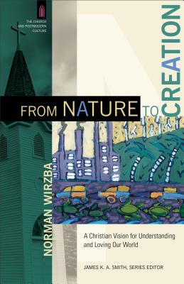 Image for From Nature to Creation: A Christian Vision for Understanding and Loving Our World (The Church and Postmodern Culture)