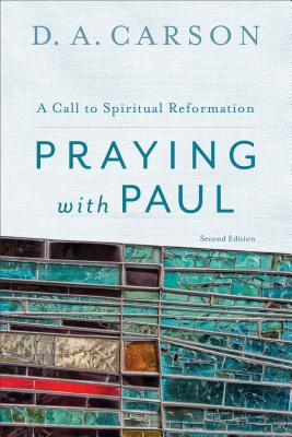 Image for Praying with Paul: A Call to Spiritual Reformation