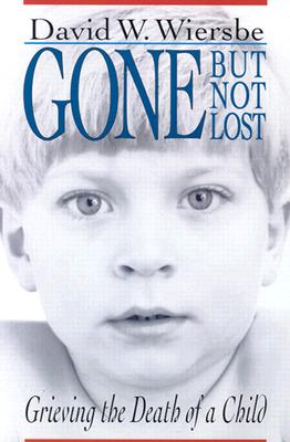 Image for Gone but Not Lost: Grieving the Death of a Child