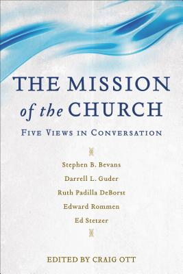 Image for The Mission of the Church: Five Views in Conversation