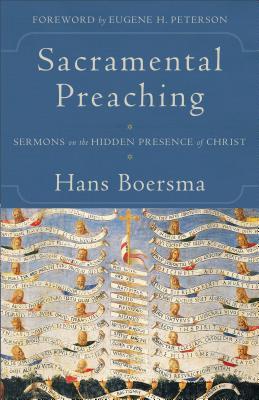 Image for Sacramental Preaching: Sermons on the Hidden Presence of Christ