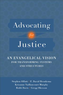Image for Advocating for Justice: An Evangelical Vision for Transforming Systems and Structures