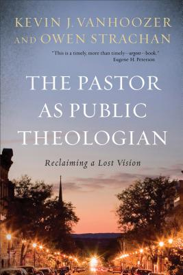 Image for The Pastor as Public Theologian: Reclaiming a Lost Vision