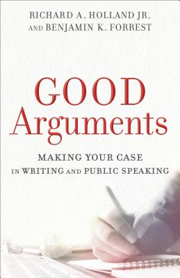 Image for Good Arguments: Making Your Case in Writing and Public Speaking